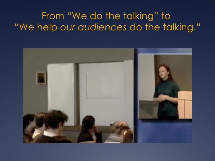 """From """"We do the talking"""" to  """"We help  our audiences  do the talking."""""""
