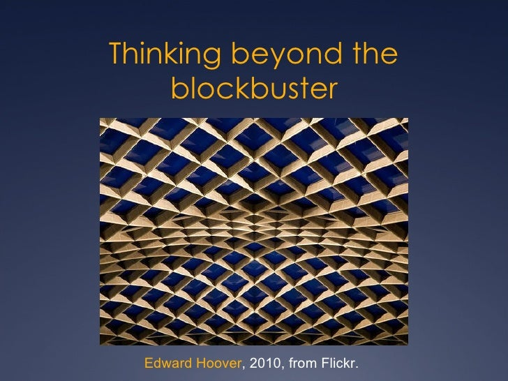 Thinking beyond the blockbuster Edward Hoover , 2010, from Flickr.