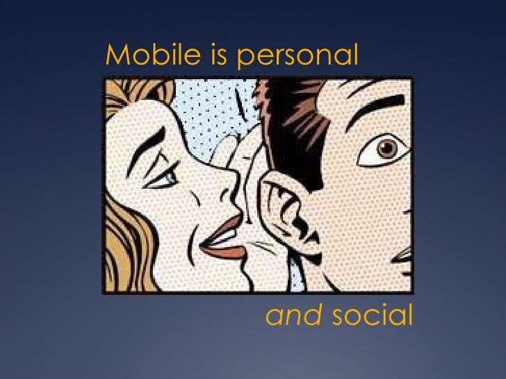Mobile is personal and  social