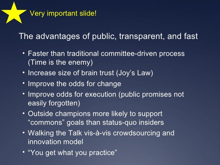 <ul><li>Faster than traditional committee-driven process (Time is the enemy) </li></ul><ul><li>Increase size of brain trus...