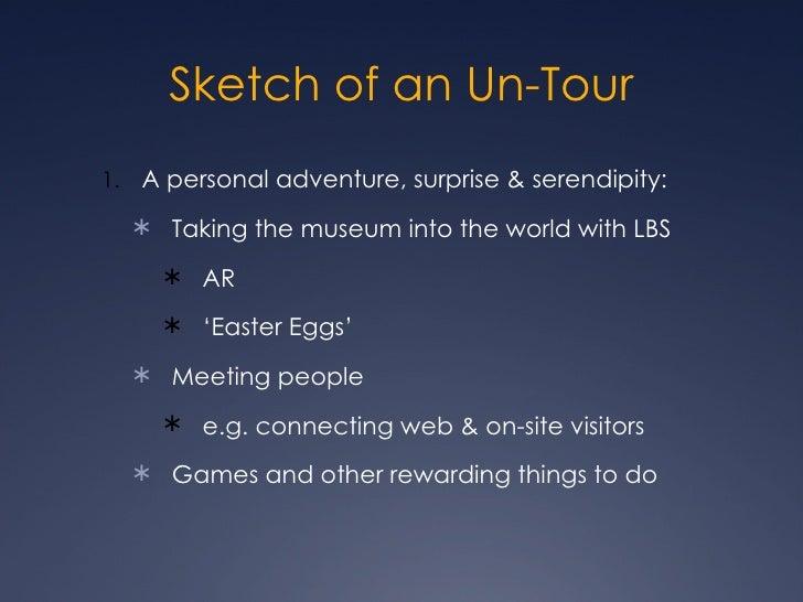 <ul><li>A personal adventure, surprise & serendipity: </li></ul><ul><ul><li>Taking the museum into the world with LBS </li...