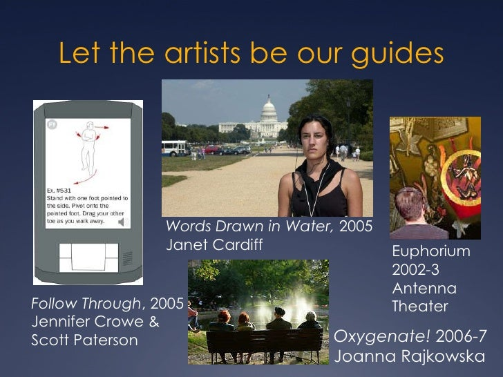 Let the artists be our guides Oxygenate!  2006-7 Joanna Rajkowska Words Drawn in Water,  2005 Janet Cardiff  Follow Throug...