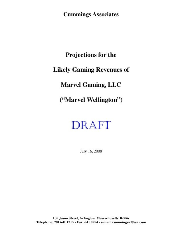"Cummings Associates Projections for the Likely Gaming Revenues of Marvel Gaming, LLC (""Marvel Wellington"") DRAFT July 16, ..."