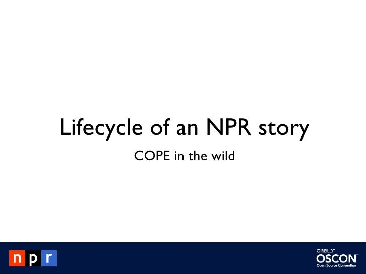 Lifecycle of an NPR story COPE in the wild