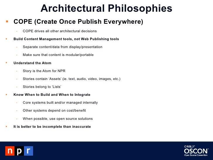 Architectural Philosophies <ul><li>COPE (Create Once Publish Everywhere) </li></ul><ul><ul><li>COPE drives all other archi...