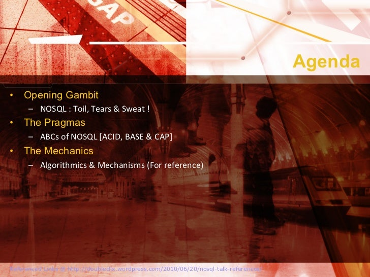 Agenda• Opening Gambit      – NOSQL : Toil, Tears & Sweat ! • The Pragmas      – ABCs of NOSQL [AC...