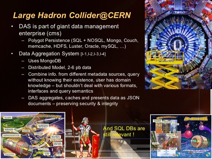 Large Hadron Collider@CERN• DAS is part of giant data management   enterprise (cms)      – Polygot Persistence (SQL + NO...