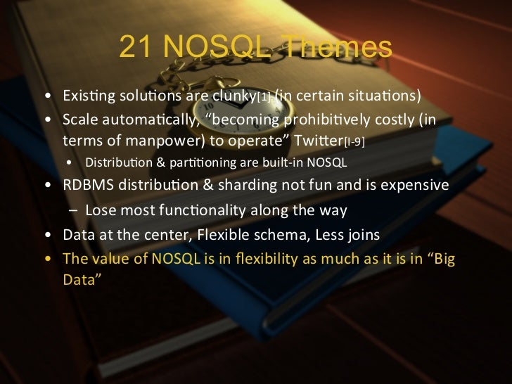 21 NOSQL Themes• Requirements[3]     – Data will not fit in one node           • And so need data...