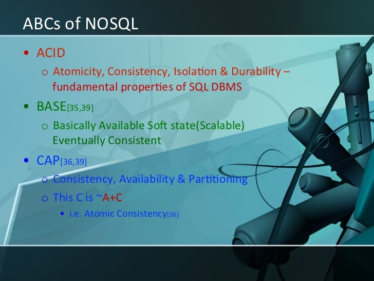 ACID • Atomicity     o All or nothing • Consistent     o From one consistent state to another ...