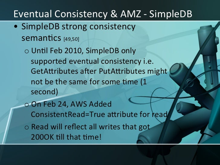 Eventual Consistency & AMZ -‐ SimpleDB • SimpleDB strong consistency    semanXcs [49,50]     oA...
