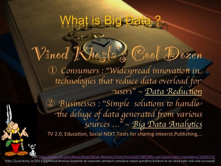 """What is Big Data ?                    Vinod Khosla's Cool Dozen!                                         Consumers : """"Wid..."""