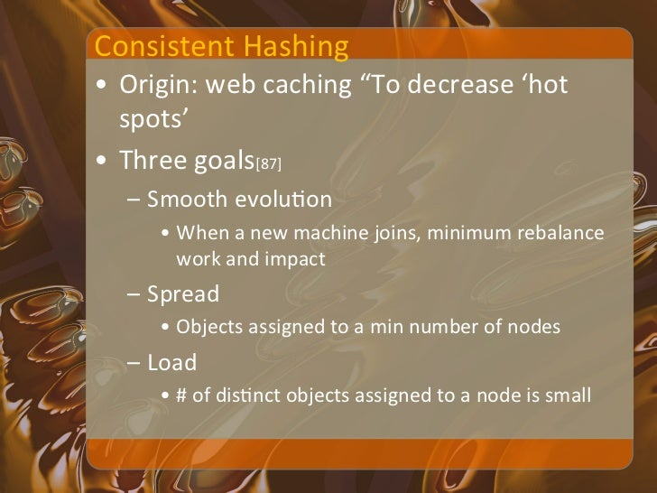 Consistent Hashing • Hash Keyspace/Token is divided into parXXons/ranges • Cassandra – choice   ...