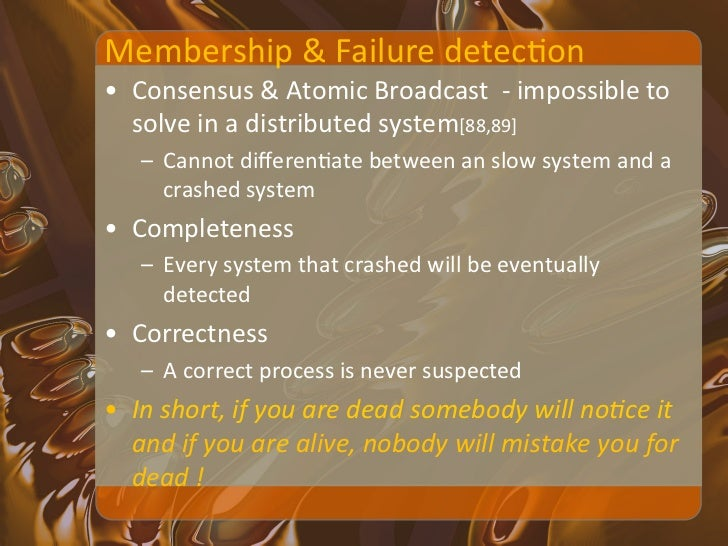 """Ø Accrual Failure Detector • Not  Boolean value but a probabilisXc number that """"accrues"""" over..."""