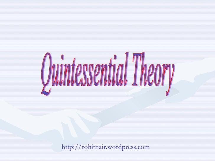 Quintessential Theory http://rohitnair.wordpress.com