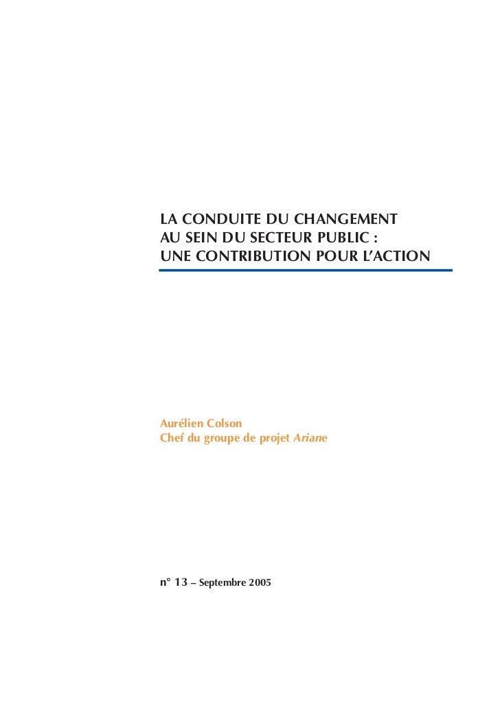 LA CONDUITE DU CHANGEMENTAU SEIN DU SECTEUR PUBLIC :UNE CONTRIBUTION POUR L'ACTIONAurélien ColsonChef du groupe de projet ...