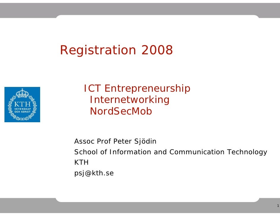 Registration 2008      ICT Entrepreneurship      Internetworking      NordSecMob    Assoc Prof Peter Sjödin   School of In...