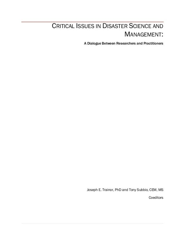 CRITICAL ISSUES IN DISASTER SCIENCE AND MANAGEMENT: A Dialogue Between Researchers and Practitioners Joseph E. Trainor, Ph...
