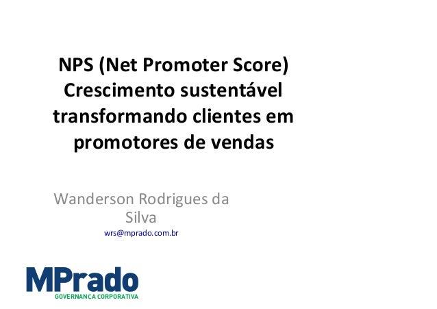 NPS  (Net  Promoter  Score)     Crescimento  sustentável   transformando  clientes  em   promotores  ...