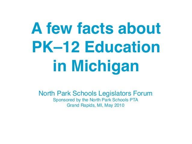 North Park Schools Legislators Forum Sponsored by the North Park Schools PTA Grand Rapids, MI, May 2010 A few facts about ...
