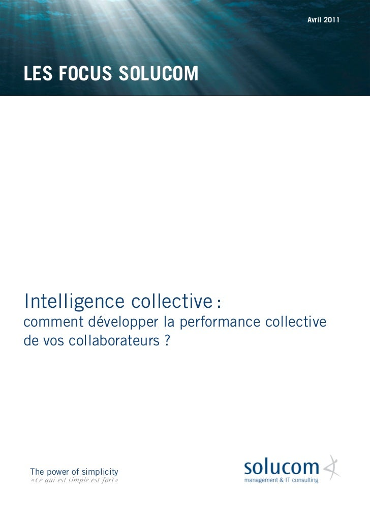 Avril 2011LES FOCUS SOLUCOMIntelligence collective :comment développer la performance collectivede vos collaborateurs ? Th...