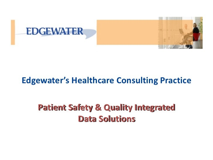 Edgewater's Healthcare Consulting Practice    Patient Safety & Quality Integrated              Data Solutions