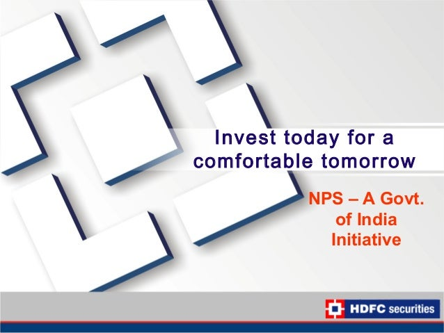 Invest today for acomfortable tomorrow          NPS – A Govt.             of India            Initiative