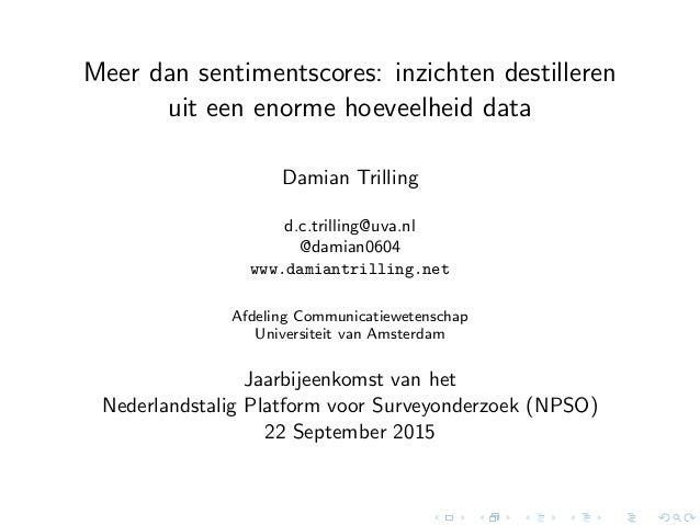 Meer dan sentimentscores: inzichten destilleren uit een enorme hoeveelheid data Damian Trilling d.c.trilling@uva.nl @damia...