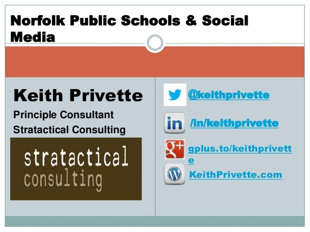 Norfolk Public Schools & Social  Keith Privette  Principle Consultant  Stratactical Consulting  @keithprivette  /in/keithp...