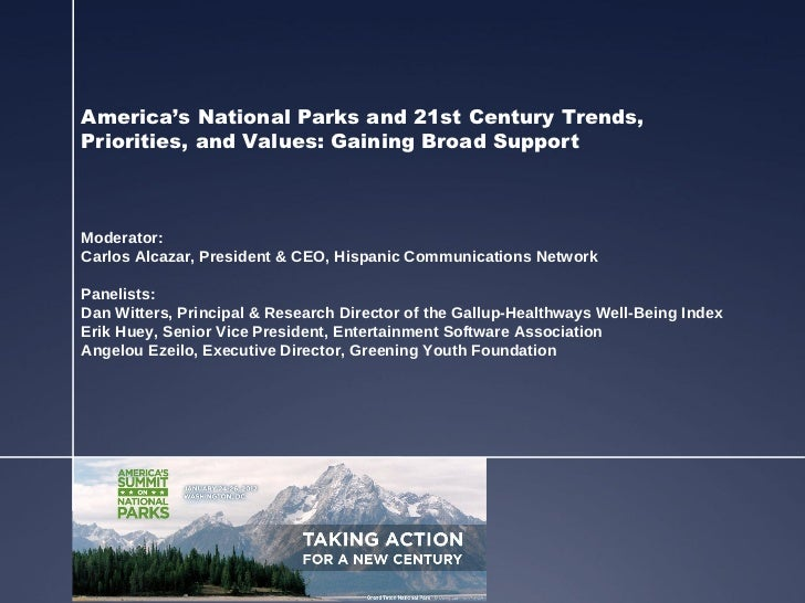 America's National Parks and 21st Century Trends,Priorities, and Values: Gaining Broad SupportModerator:Carlos Alcazar, Pr...