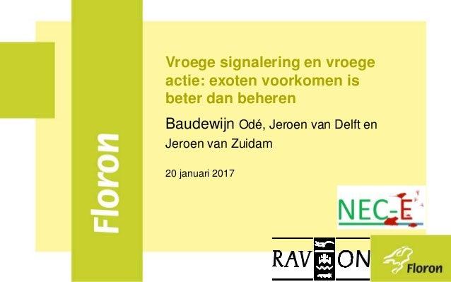 Vroege signalering en vroege actie: exoten voorkomen is beter dan beheren Baudewijn Odé, Jeroen van Delft en Jeroen van Zu...