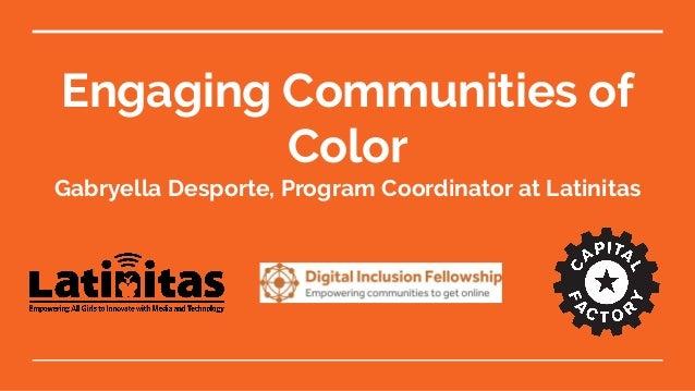 Engaging Communities of Color Gabryella Desporte, Program Coordinator at Latinitas