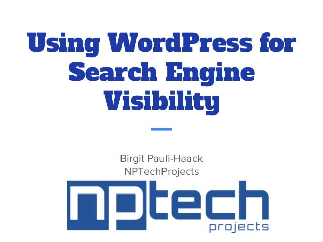 Using WordPress for Search Engine Visibility Birgit Pauli-Haack NPTechProjects