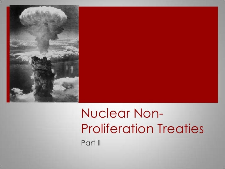 nuclear non proliferation treaty How the non-proliferation treaty helped prevent nuclear war and where we go  from here.