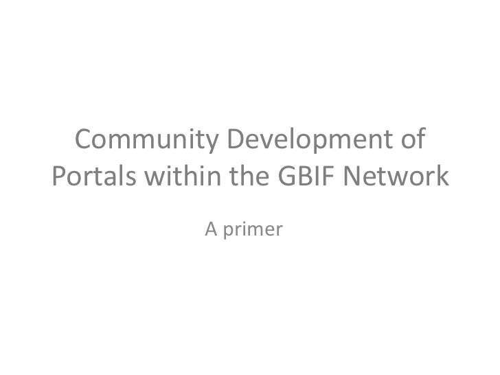 Community Development ofPortals within the GBIF Network           A primer