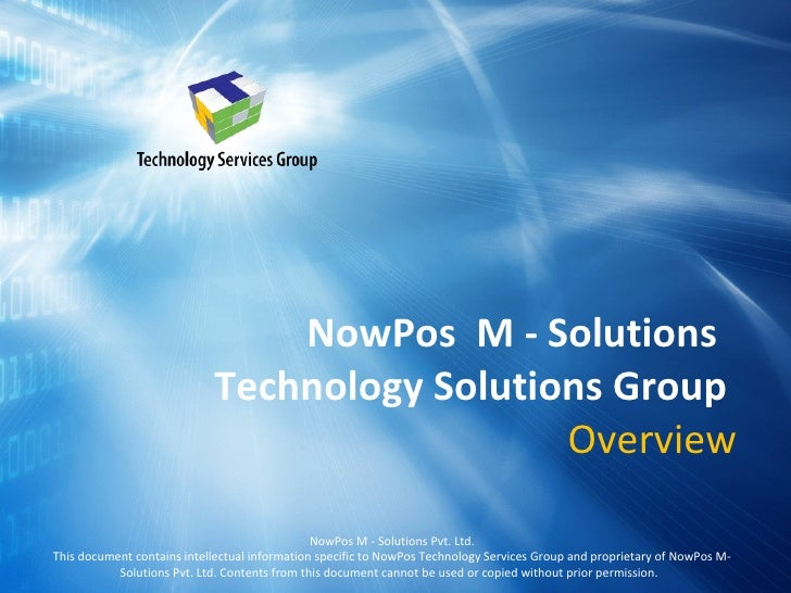NowPos  M - Solutions  Technology Solutions Group  Overview NowPos M - Solutions Pvt. Ltd. This document contains intellec...