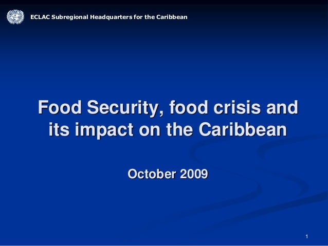 1 ECLAC Subregional Headquarters for the Caribbean Food Security, food crisis and its impact on the Caribbean October 2009