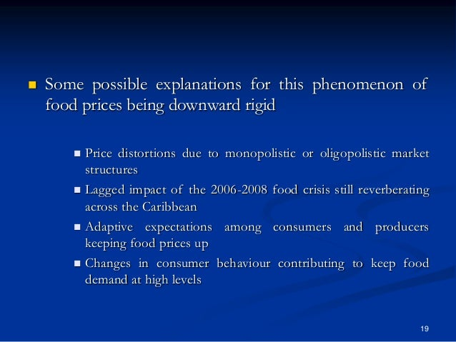 19  Some possible explanations for this phenomenon of food prices being downward rigid  Price distortions due to monopol...