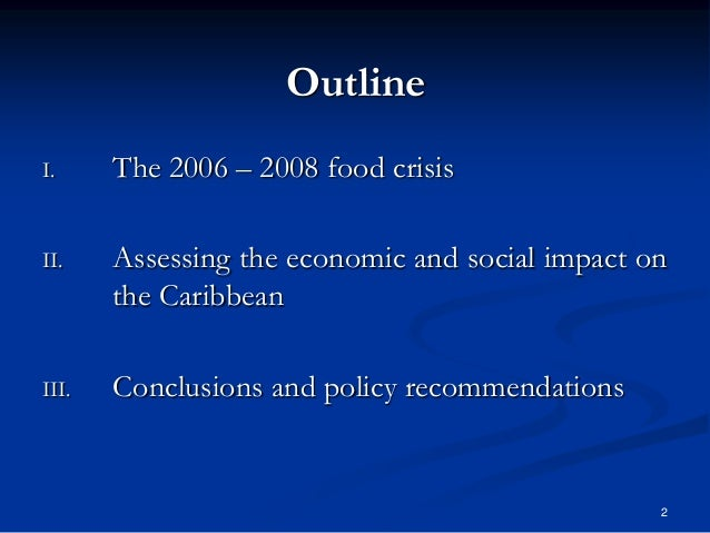 2 Outline I. The 2006 – 2008 food crisis II. Assessing the economic and social impact on the Caribbean III. Conclusions an...