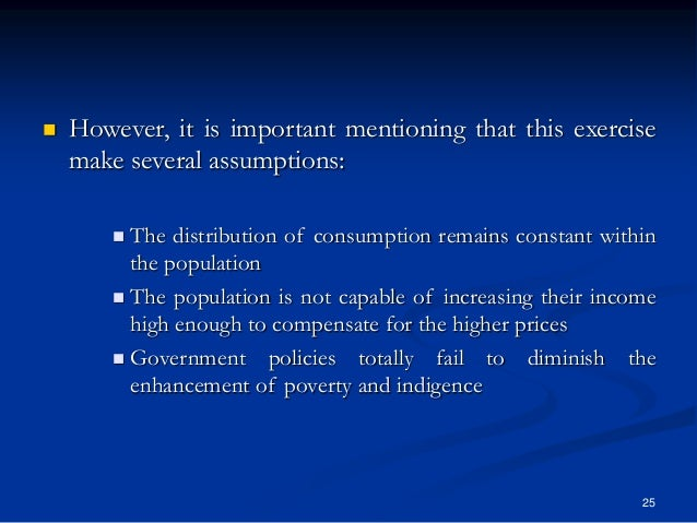25  However, it is important mentioning that this exercise make several assumptions:  The distribution of consumption re...
