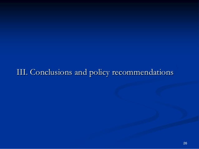 26 III. Conclusions and policy recommendations