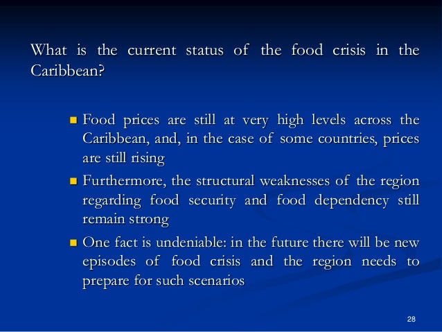 28 What is the current status of the food crisis in the Caribbean?  Food prices are still at very high levels across the ...