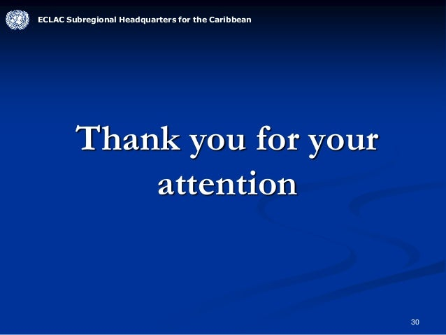 30 Thank you for your attention ECLAC Subregional Headquarters for the Caribbean