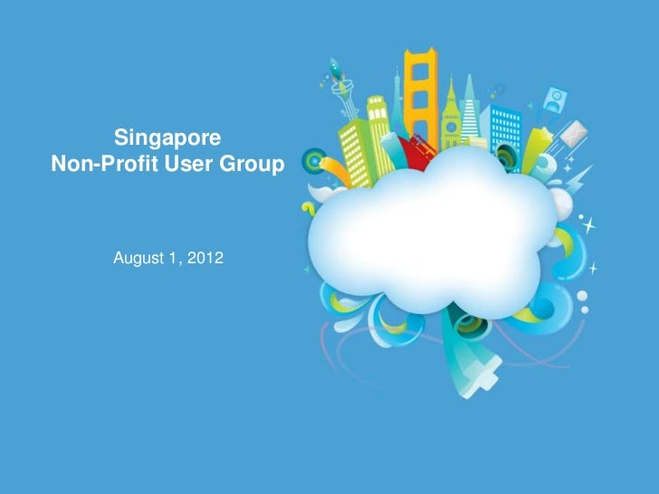 SingaporeNon-Profit User Group     August 1, 2012