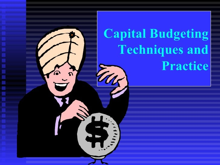 Capital Budgeting Techniques and Practice