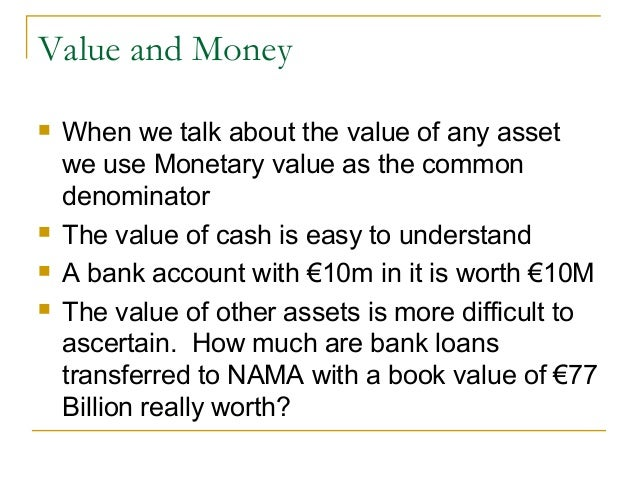 Value and Money   When we talk about the value of any asset    we use Monetary value as the common    denominator   The ...