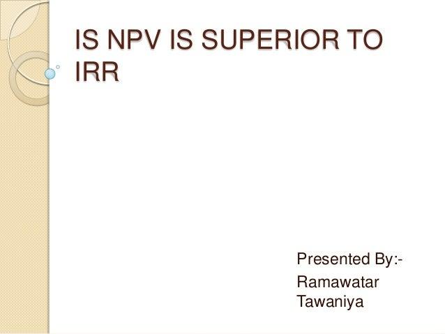 IS NPV IS SUPERIOR TOIRRPresented By:-RamawatarTawaniya