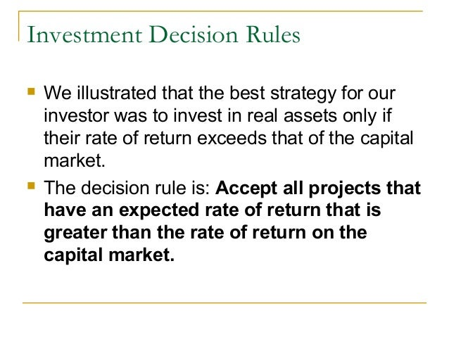 Investment Decision Rules   We illustrated that the best strategy for our    investor was to invest in real assets only i...