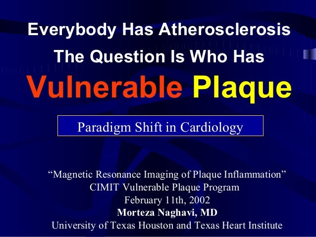 """Everybody Has Atherosclerosis The Question Is Who Has Vulnerable Plaque Paradigm Shift in Cardiology """"Magnetic Resonance I..."""