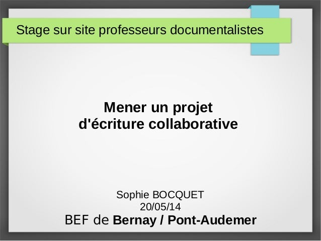 Stage sur site professeurs documentalistes Mener un projet d'écriture collaborative Sophie BOCQUET 20/05/14 BEF de Bernay ...