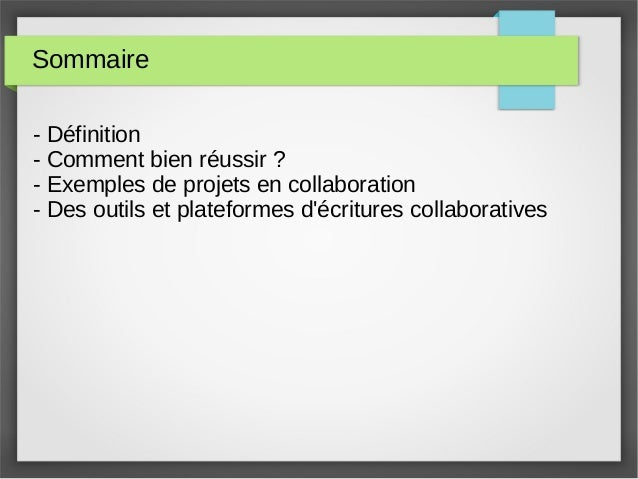 Sommaire - Définition - Comment bien réussir ? - Exemples de projets en collaboration - Des outils et plateformes d'écritu...